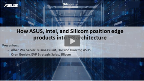 How Asus, Intel, and Silicom Position Edge Products Into 5G Architecture | Webinar